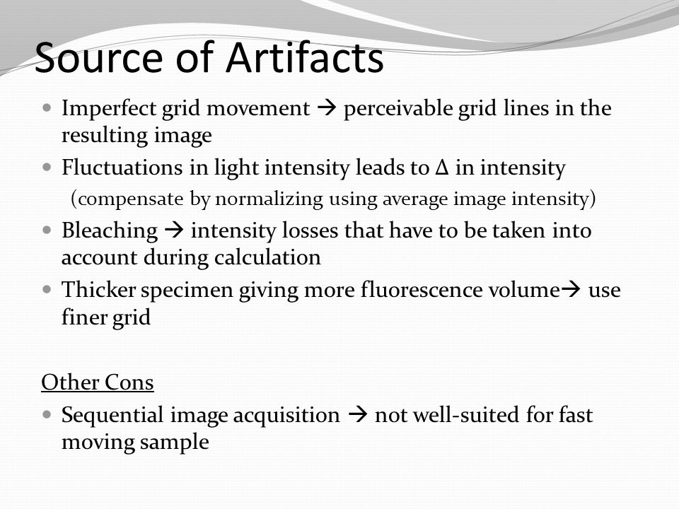 Source of Artifacts Imperfect grid movement  perceivable grid lines in the resulting image Fluctuations in light intensity leads to Δ in intensity (c