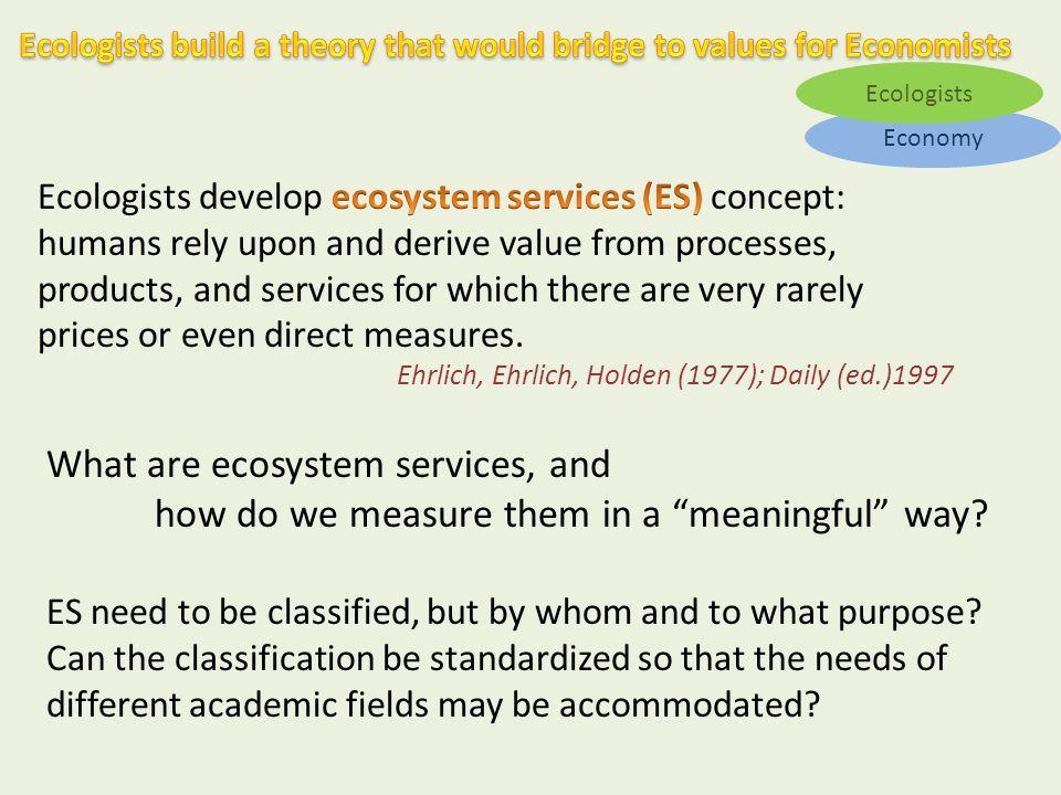 Economy Ecologists What are ecosystem services, and how do we measure them in a meaningful way.