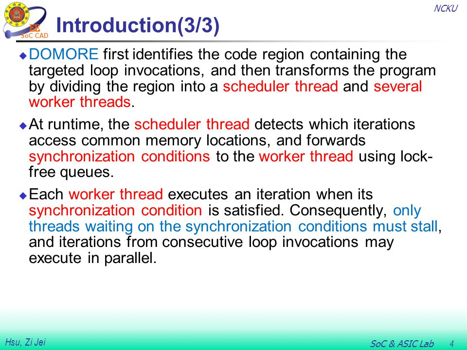 NCKU SoC & ASIC Lab 25 Hsu, Zi Jei SoC CAD Compiler Implementation(6/11)  Scheduling Iterations:  Memory partitioning (LOCALWRITE [12]) divides the memory space into disjoint chunks and assigns each chunk to a different worker thread, forming a one-to-one mapping.