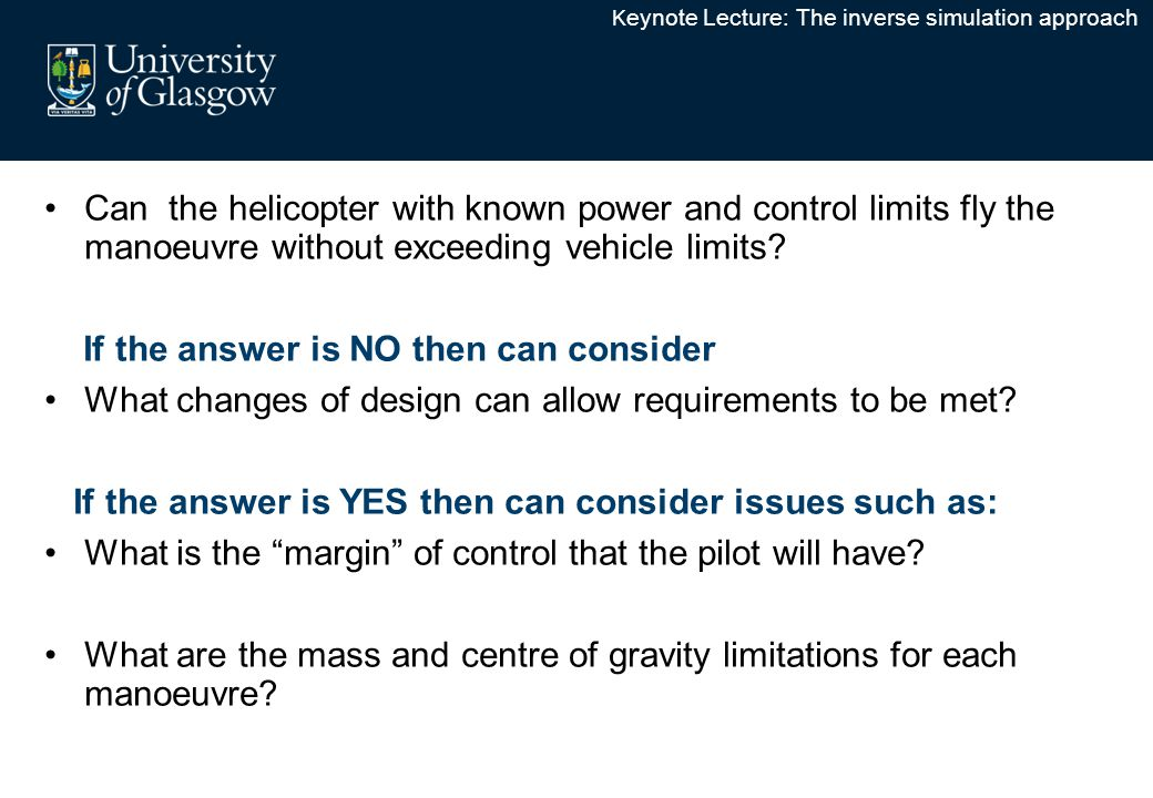 Can the helicopter with known power and control limits fly the manoeuvre without exceeding vehicle limits? If the answer is NO then can consider What