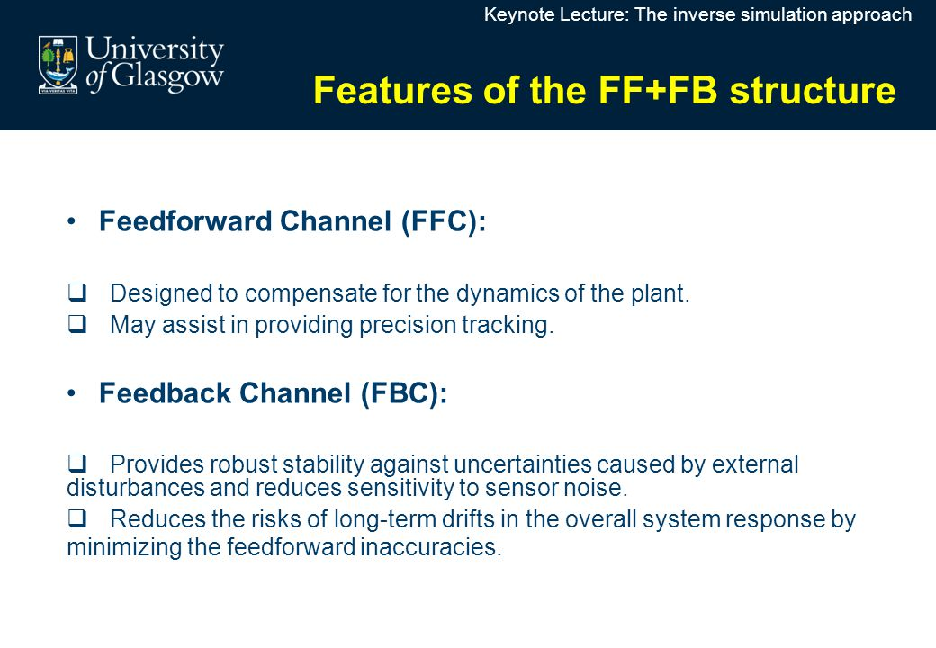 Features of the FF+FB structure Feedforward Channel (FFC):  Designed to compensate for the dynamics of the plant.