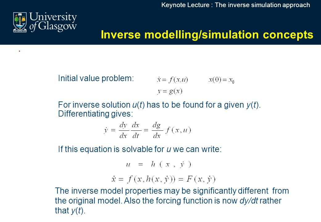 Keynote Lecture : The inverse simulation approach Inverse modelling/simulation concepts Initial value problem: For inverse solution u(t) has to be found for a given y(t).
