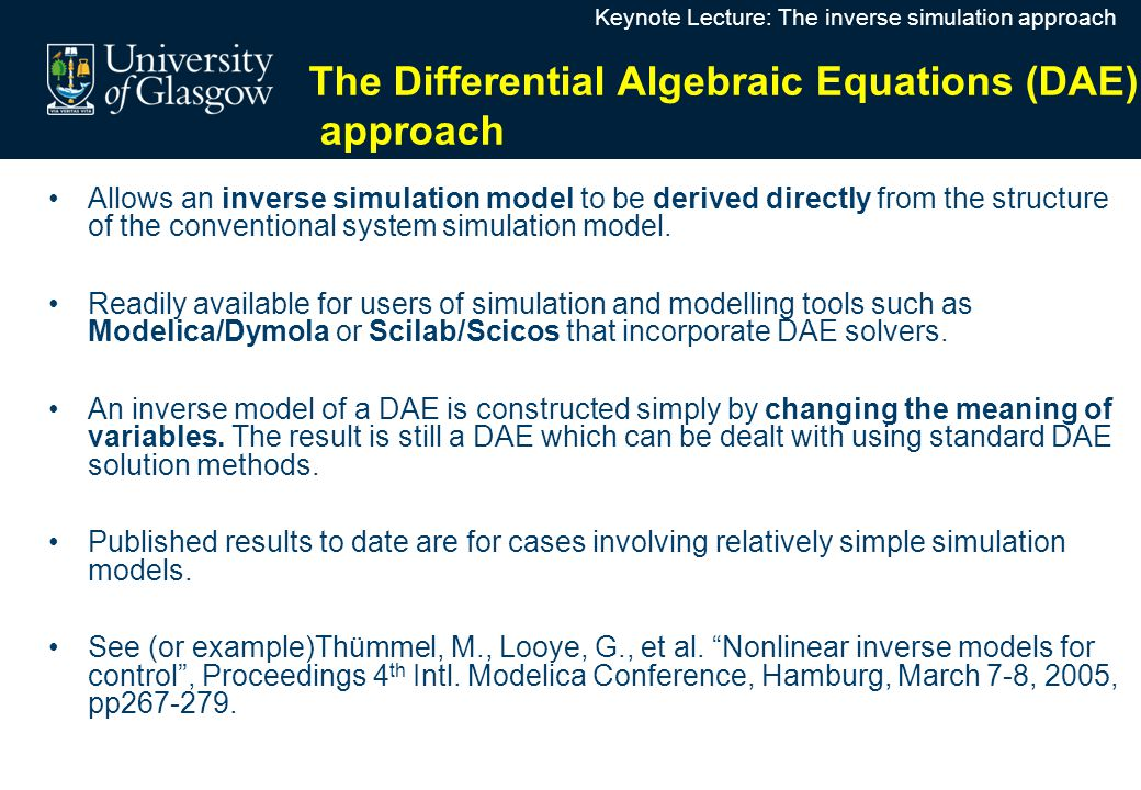 Differential Algebraic Equations (DAE) ApproachDifferential Algebraic Equations (DAE) Approach Allows an inverse simulation model to be derived directly from the structure of the conventional system simulation model.
