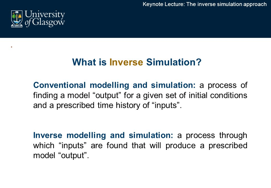 Keynote Lecture: The inverse simulation approach What is Inverse Simulation.
