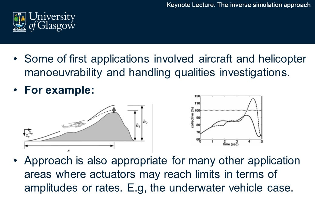 Some of first applications involved aircraft and helicopter manoeuvrability and handling qualities investigations.