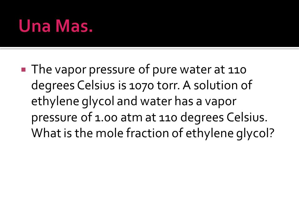  The vapor pressure of pure water at 110 degrees Celsius is 1070 torr.