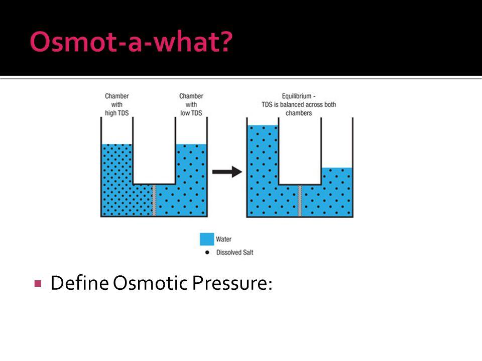  Define Osmotic Pressure: