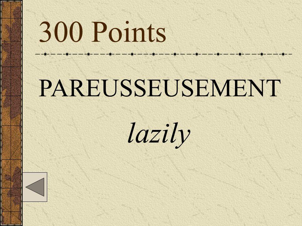300 Points PAREUSSEUSEMENT lazily