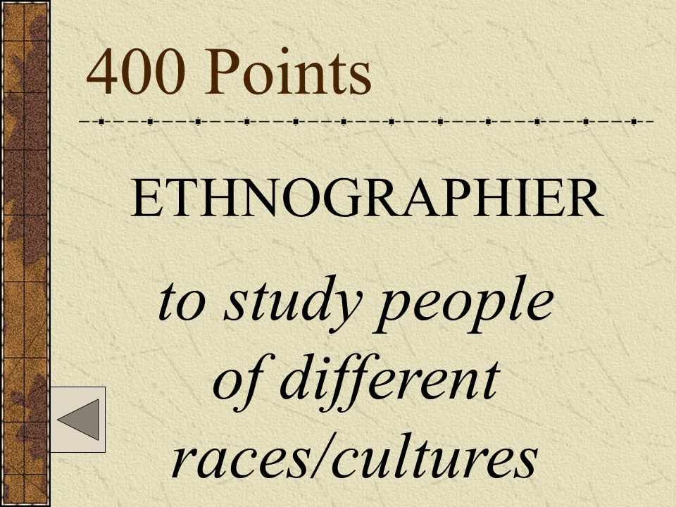 400 Points ETHNOGRAPHIER to study people of different races/cultures