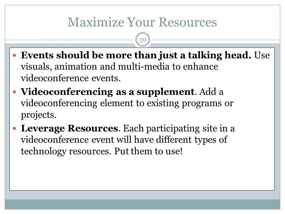 Maximize Your Resources 30 Events should be more than just a talking head.