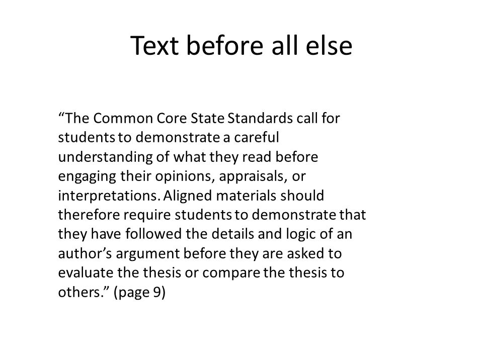 Text before all else The Common Core State Standards call for students to demonstrate a careful understanding of what they read before engaging their opinions, appraisals, or interpretations.