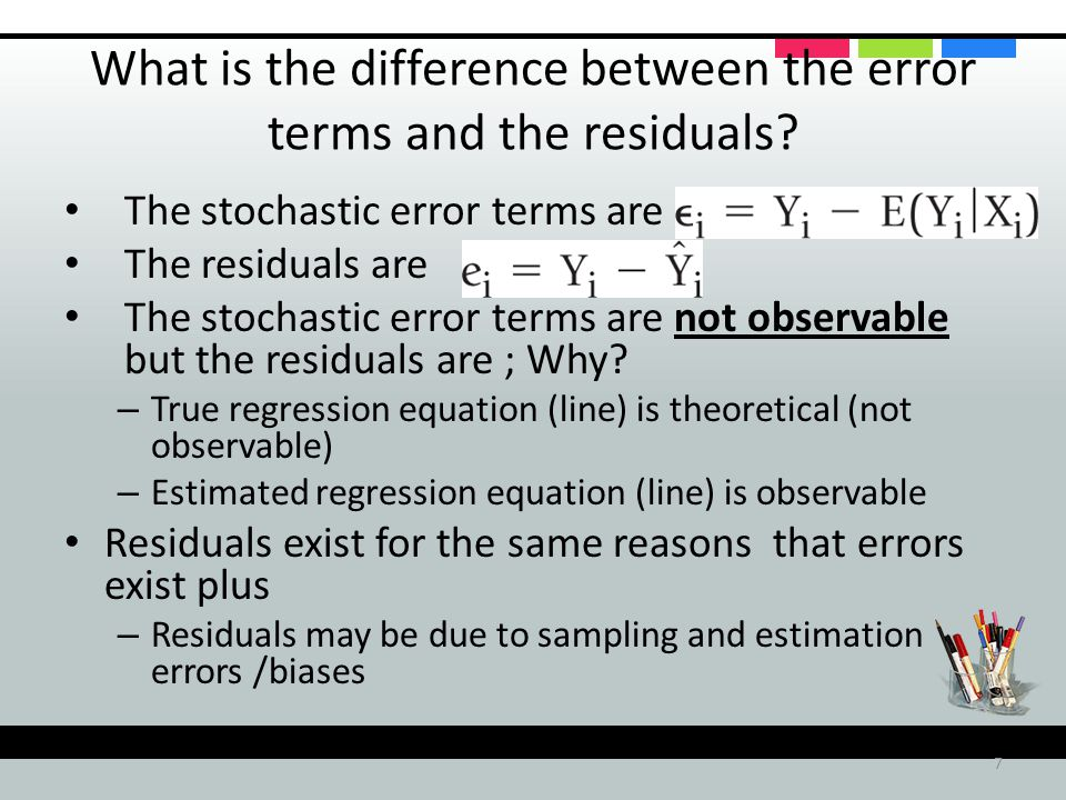 7 What is the difference between the error terms and the residuals.
