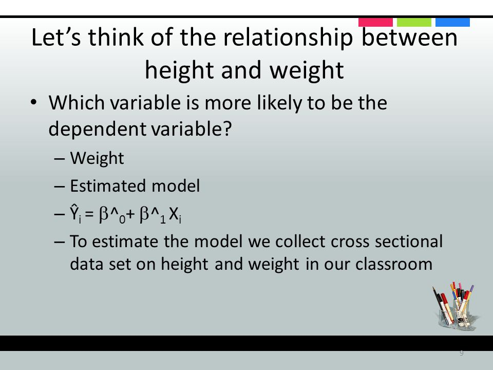Let's think of the relationship between height and weight Which variable is more likely to be the dependent variable.