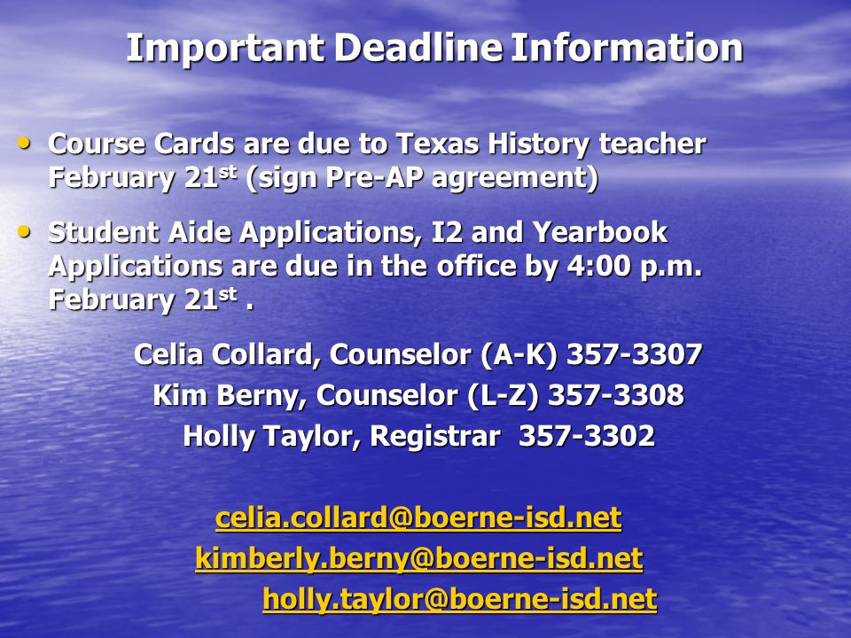 Important Deadline Information Important Deadline Information Course Cards are due to Texas History teacher February 21 st (sign Pre-AP agreement) Course Cards are due to Texas History teacher February 21 st (sign Pre-AP agreement) Student Aide Applications, I2 and Yearbook Applications are due in the office by 4:00 p.m.