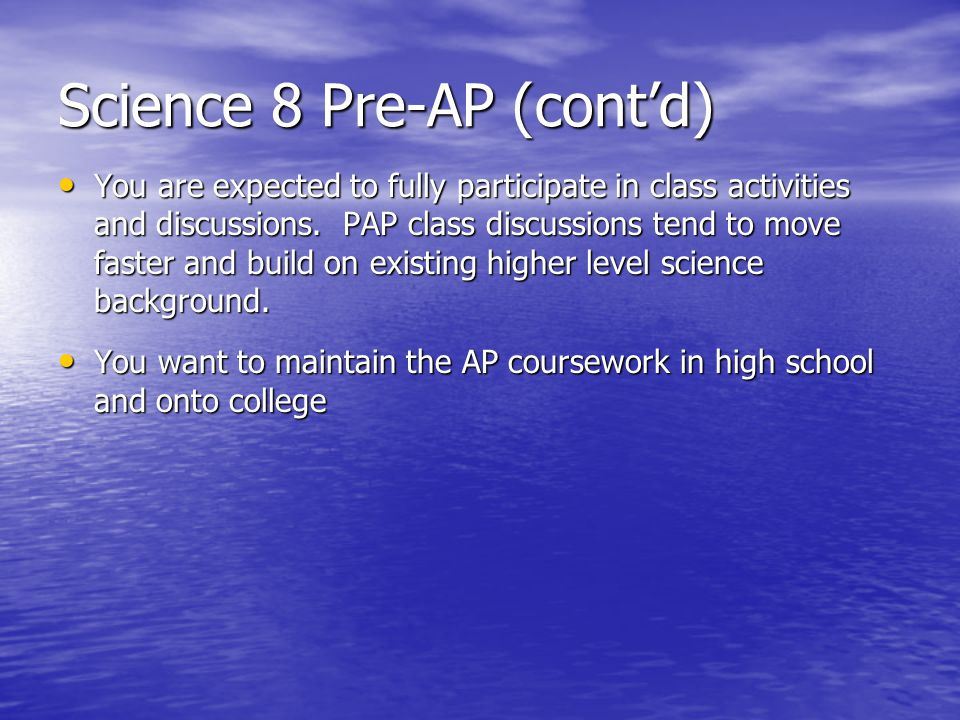 Science 8 Pre-AP (cont'd) You are expected to fully participate in class activities and discussions.