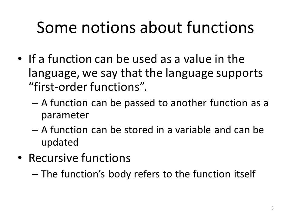 Some notions about functions If a function can be used as a value in the language, we say that the language supports first-order functions .