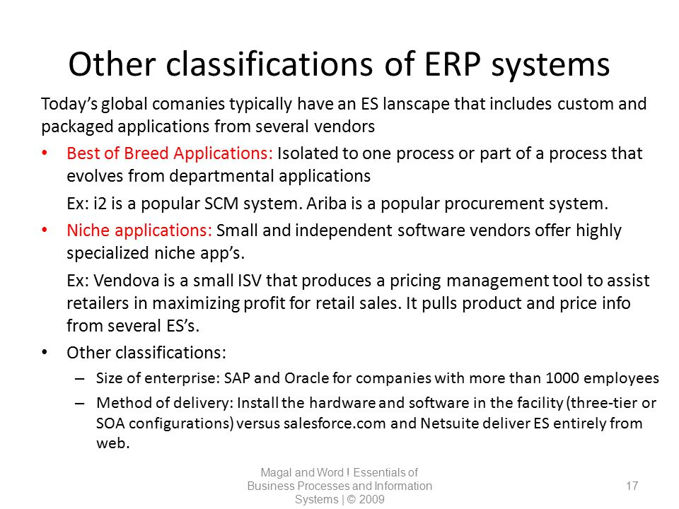 Other classifications of ERP systems Magal and Word ! Essentials of Business Processes and Information Systems | © 2009 17 Today's global comanies typ