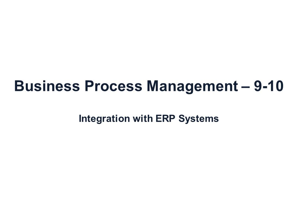 Business Process Management – 9-10 Integration with ERP Systems