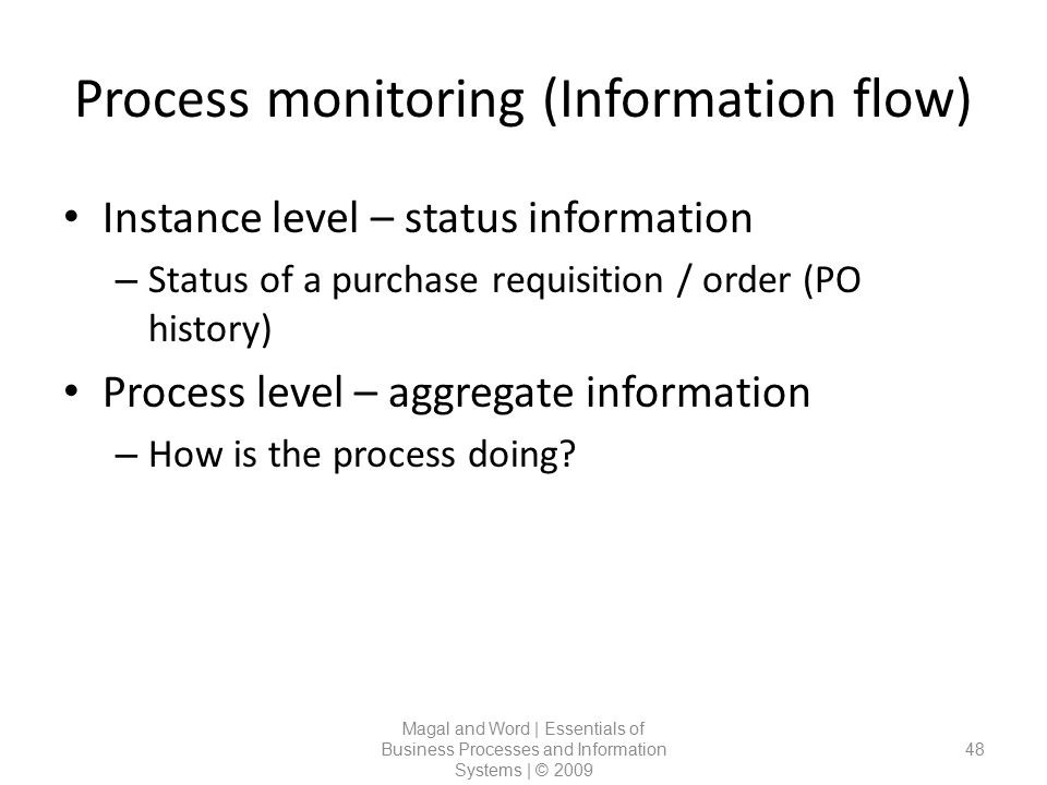 Process monitoring (Information flow) Magal and Word | Essentials of Business Processes and Information Systems | © 2009 48 Instance level – status in