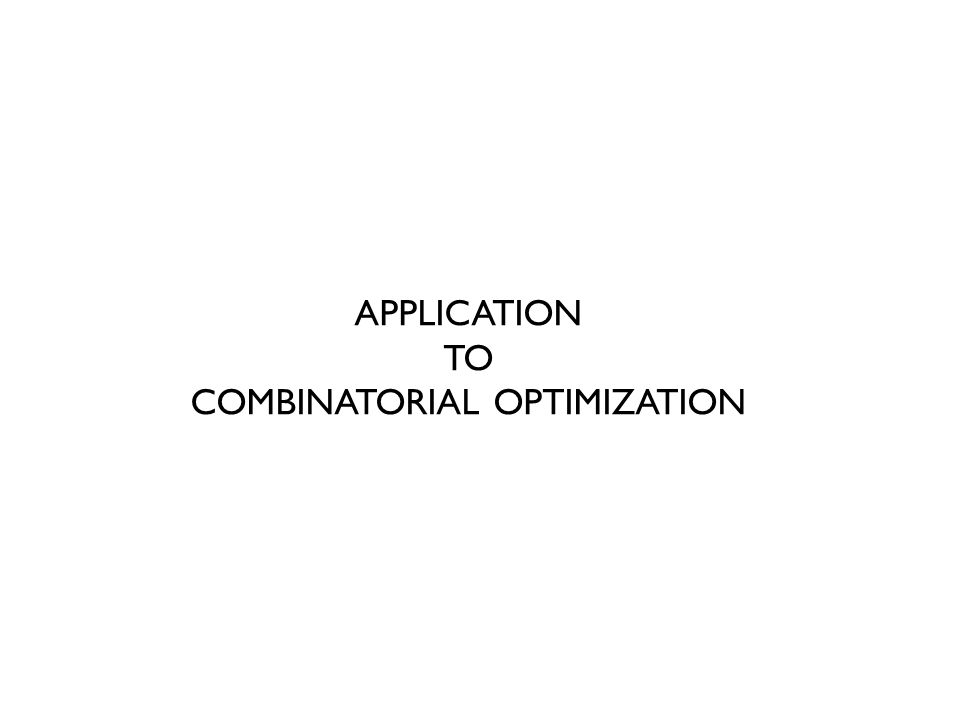 APPLICATION TO COMBINATORIAL OPTIMIZATION