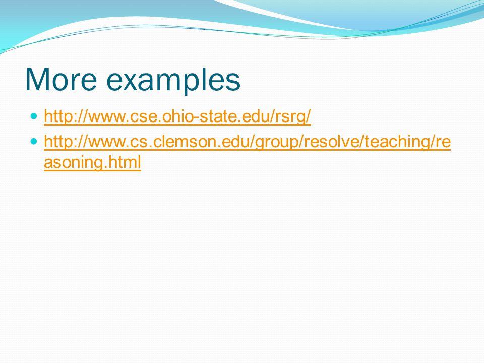 More examples http://www.cse.ohio-state.edu/rsrg/ http://www.cs.clemson.edu/group/resolve/teaching/re asoning.html http://www.cs.clemson.edu/group/resolve/teaching/re asoning.html