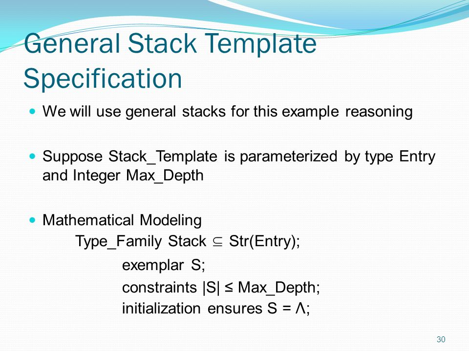 General Stack Template Specification We will use general stacks for this example reasoning Suppose Stack_Template is parameterized by type Entry and I