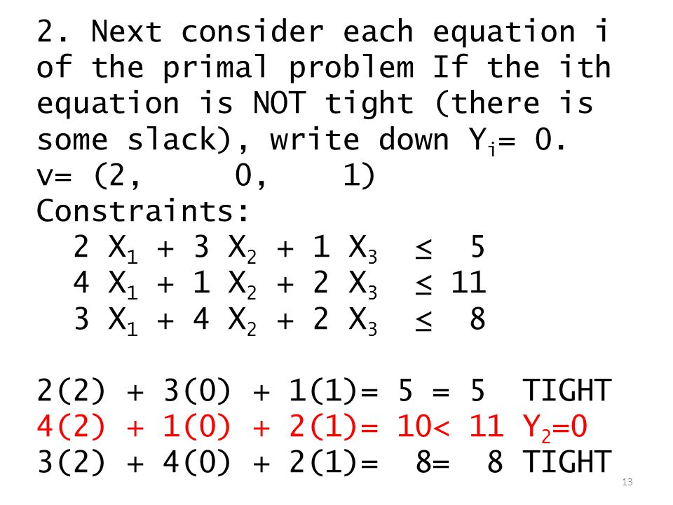 2. Next consider each equation i of the primal problem If the ith equation is NOT tight (there is some slack), write down Y i = 0. v= (2, 0, 1) Constr