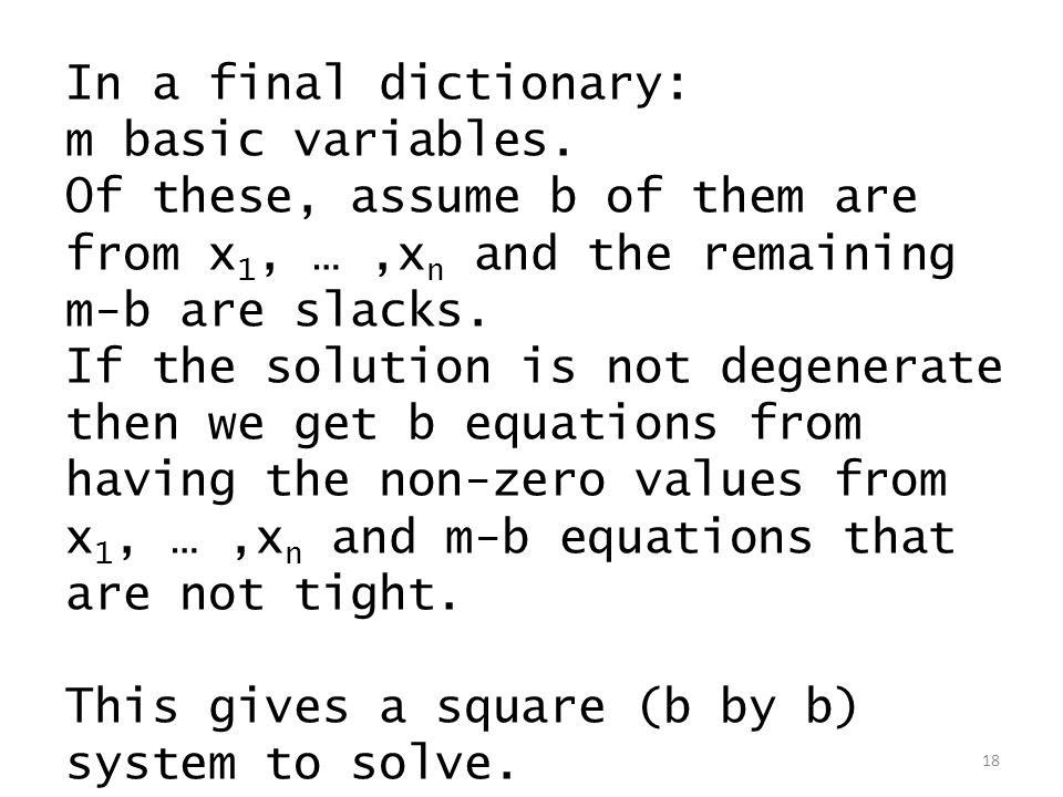 In a final dictionary: m basic variables. Of these, assume b of them are from x 1, …,x n and the remaining m-b are slacks. If the solution is not dege
