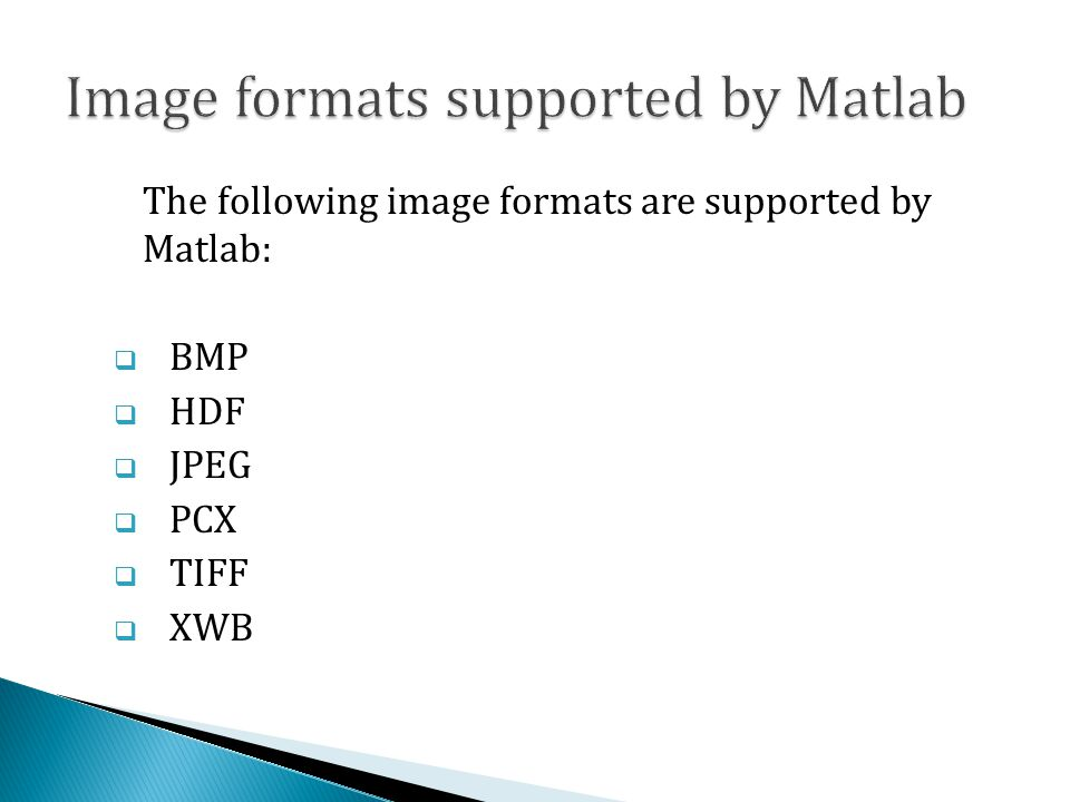 The following image formats are supported by Matlab:  BMP  HDF  JPEG  PCX  TIFF  XWB