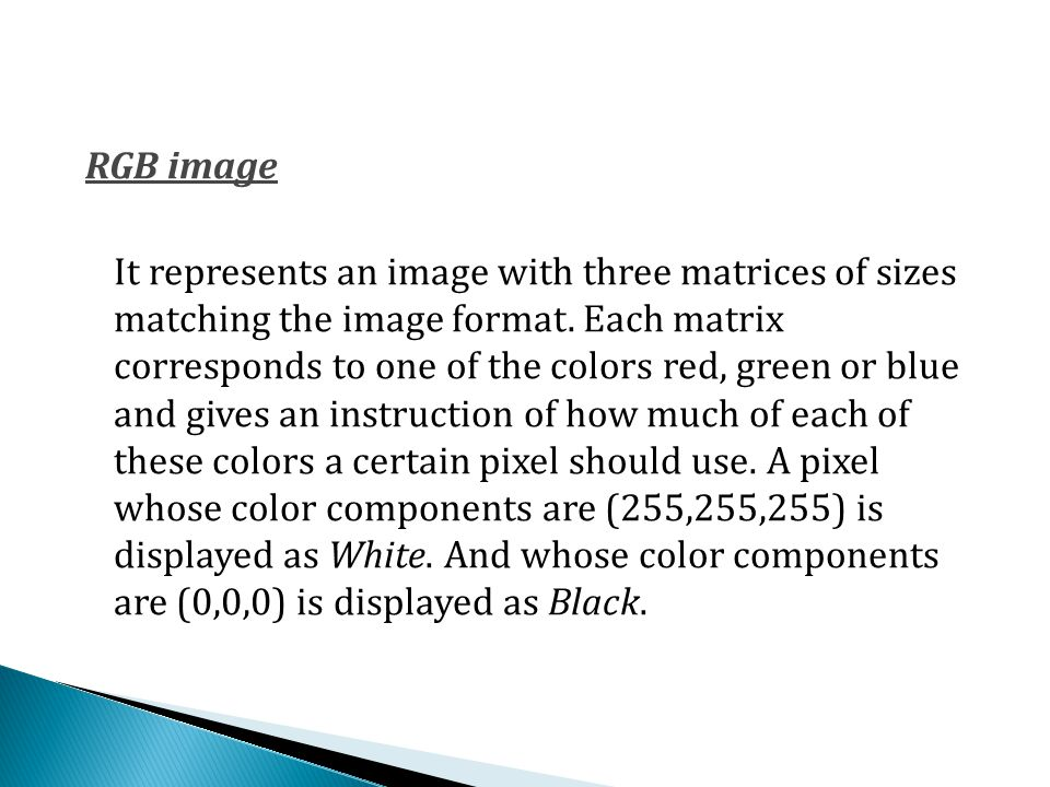 RGB image It represents an image with three matrices of sizes matching the image format.