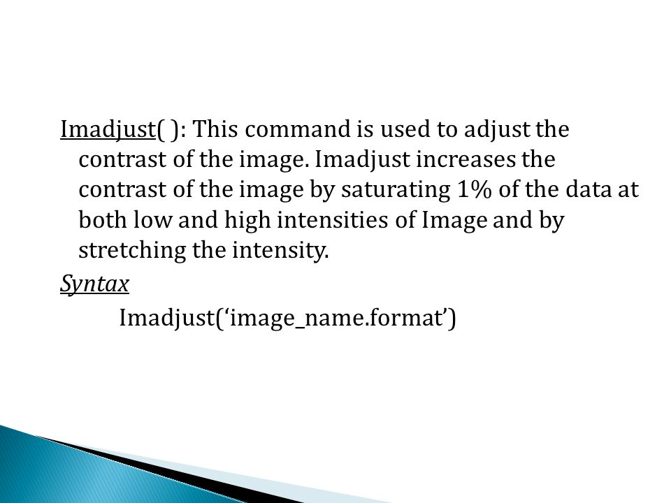 Imadjust( ): This command is used to adjust the contrast of the image.