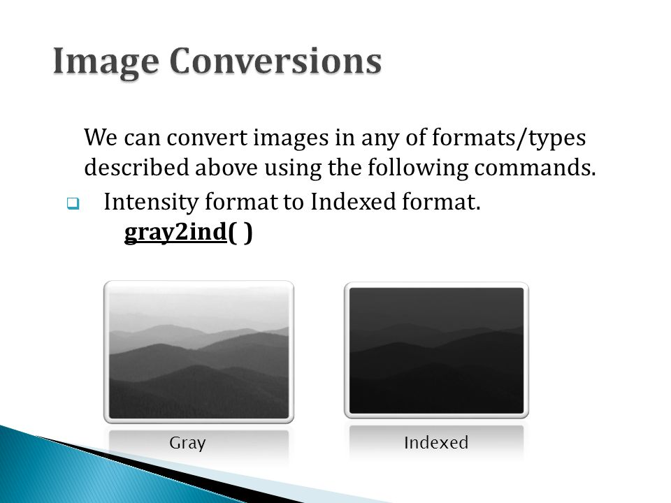 We can convert images in any of formats/types described above using the following commands.