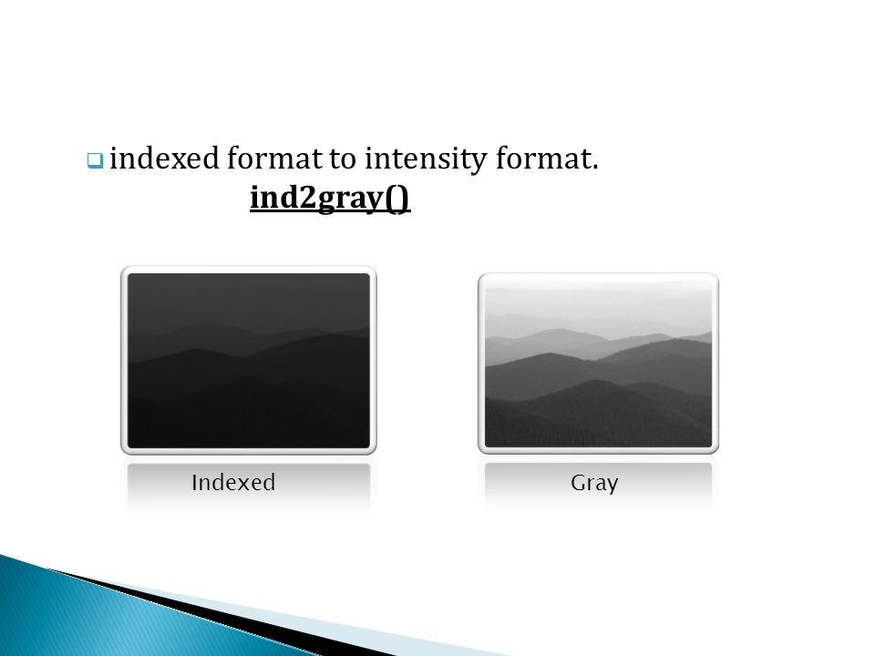  indexed format to intensity format. ind2gray() IndexedGray