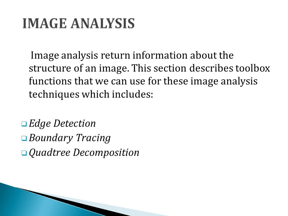 Image analysis return information about the structure of an image. This section describes toolbox functions that we can use for these image analysis t