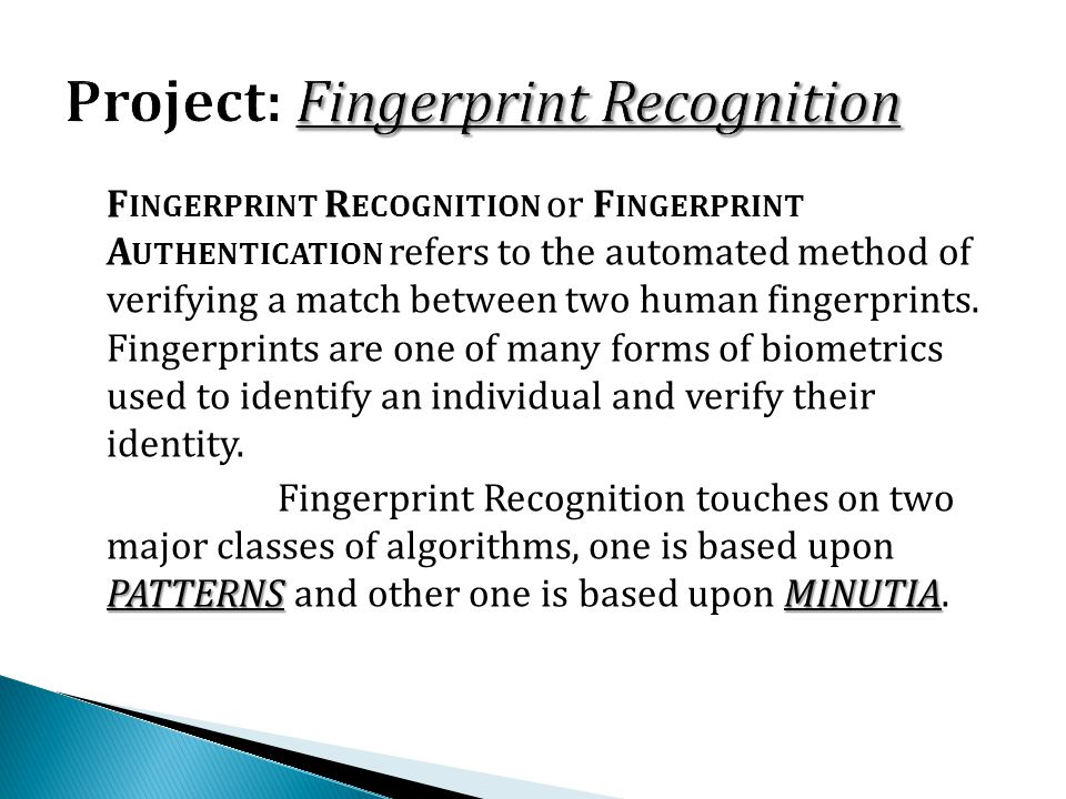 F INGERPRINT R ECOGNITION or F INGERPRINT A UTHENTICATION refers to the automated method of verifying a match between two human fingerprints. Fingerpr
