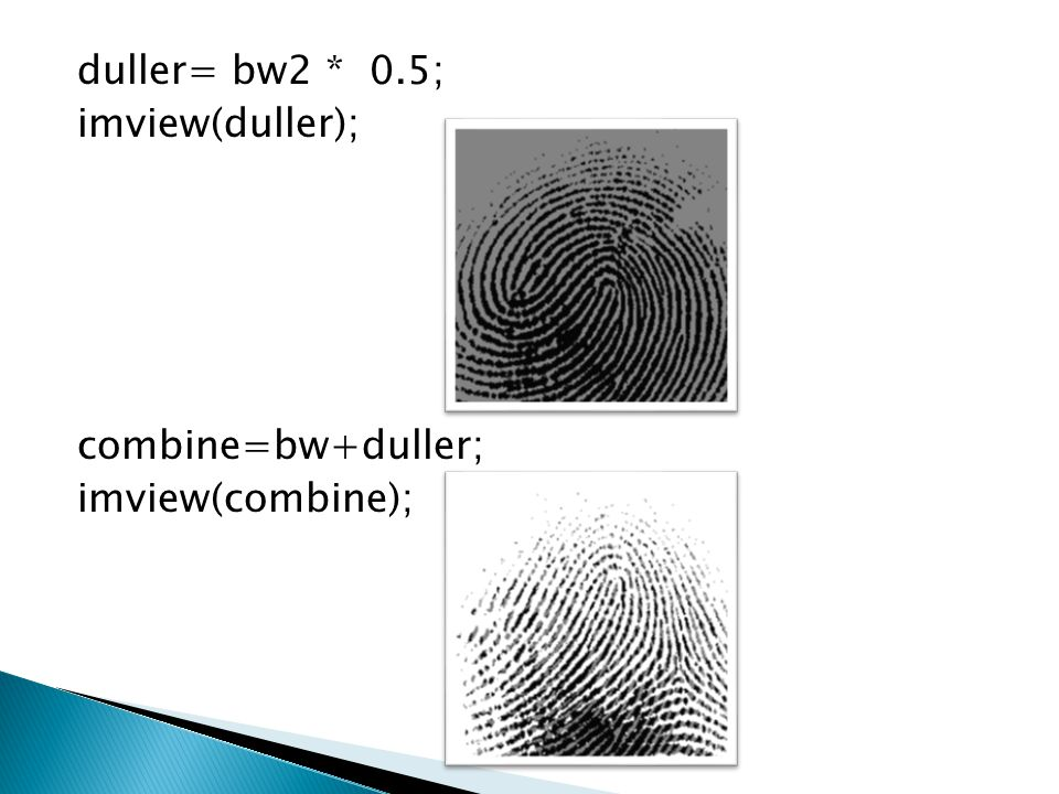 duller= bw2 * 0.5; imview(duller); combine=bw+duller; imview(combine);