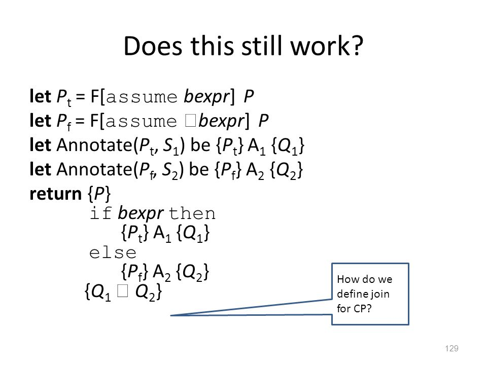 Does this still work? let P t = F[ assume bexpr] P let P f = F[ assume  bexpr] P let Annotate(P t, S 1 ) be {P t } A 1 {Q 1 } let Annotate(P f, S 2 )