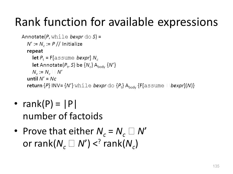 Rank function for available expressions rank(P) = |P| number of factoids Prove that either N c = N c  N' or rank(N c  N') < ? rank(N c ) 135 Annotat