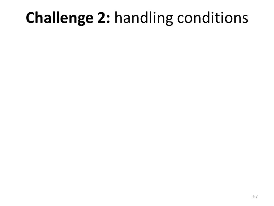 Challenge 2: handling conditions 57