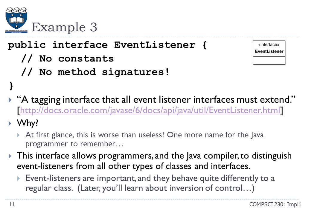 Example 3 COMPSCI 230: Impl111 public interface EventListener { // No constants // No method signatures.