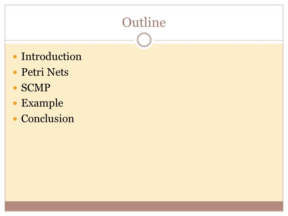 Outline Introduction Petri Nets SCMP Example Conclusion