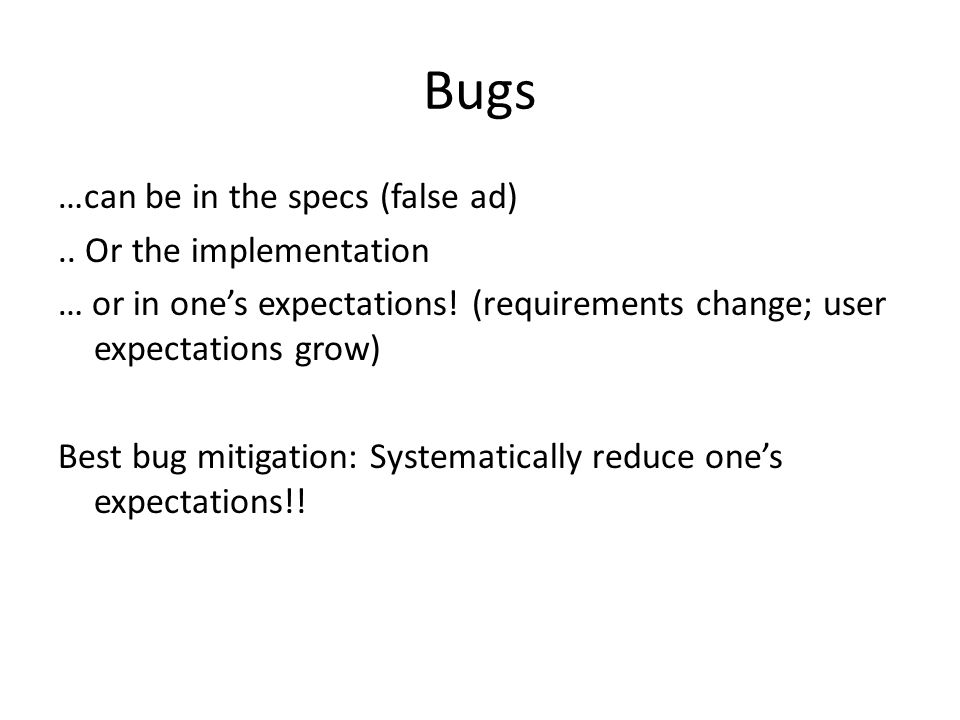 Bugs …can be in the specs (false ad).. Or the implementation … or in one's expectations.