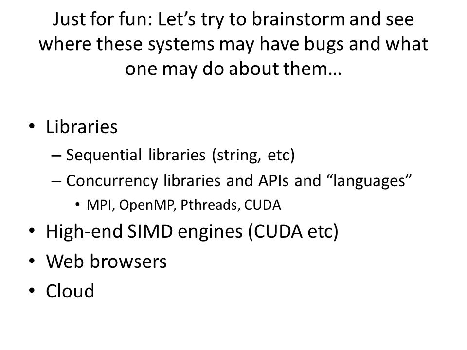 Just for fun: Let's try to brainstorm and see where these systems may have bugs and what one may do about them… Libraries – Sequential libraries (stri
