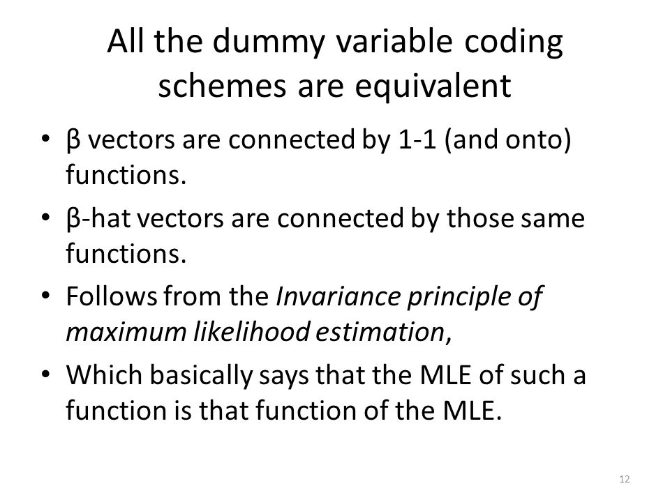 All the dummy variable coding schemes are equivalent β vectors are connected by 1-1 (and onto) functions. β-hat vectors are connected by those same fu