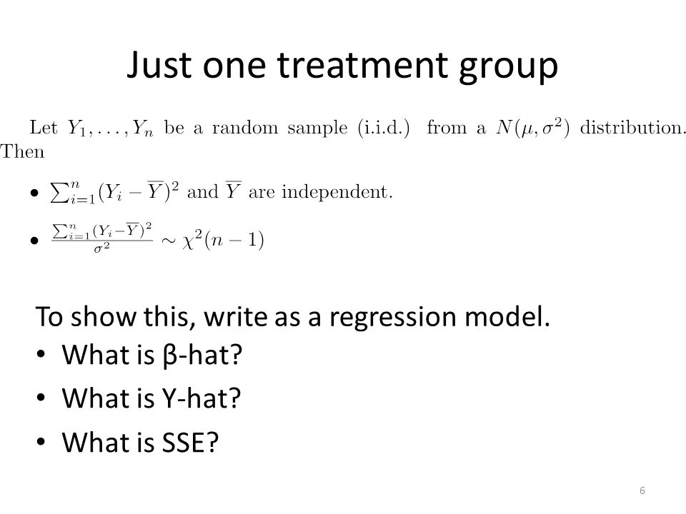 Just one treatment group What is β-hat? What is Y-hat? What is SSE? 6 To show this, write as a regression model.