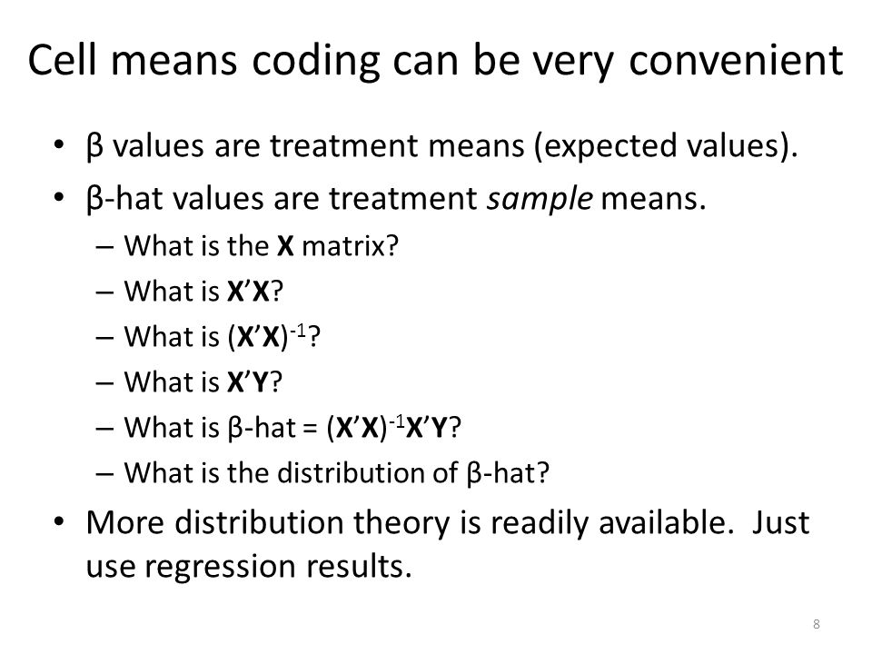 Cell means coding can be very convenient β values are treatment means (expected values). β-hat values are treatment sample means. – What is the X matr
