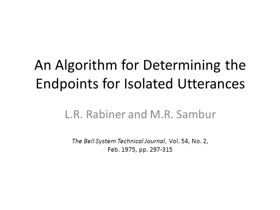 An Algorithm for Determining the Endpoints for Isolated Utterances L.R.