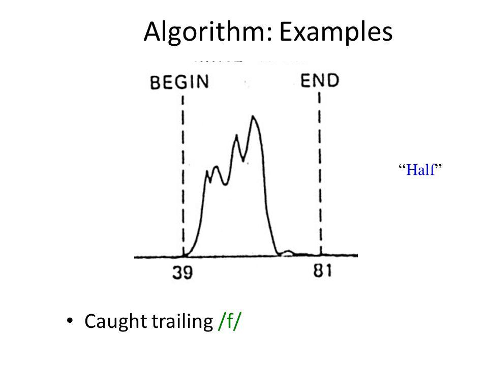 Algorithm: Examples Caught trailing /f/ Half