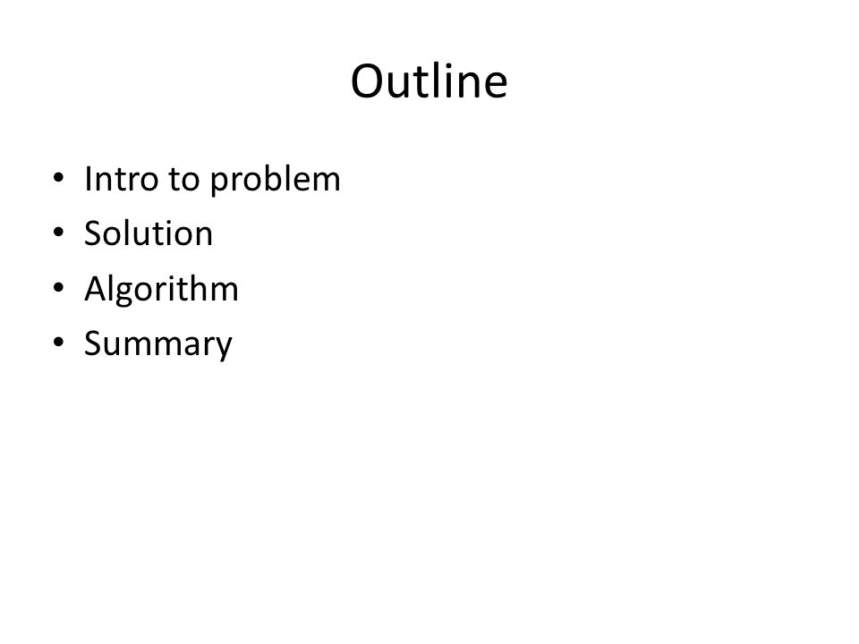 Outline Intro to problem Solution Algorithm Summary