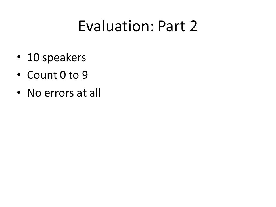 Evaluation: Part 2 10 speakers Count 0 to 9 No errors at all